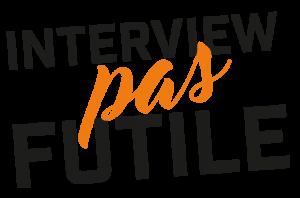 Interview pas futile